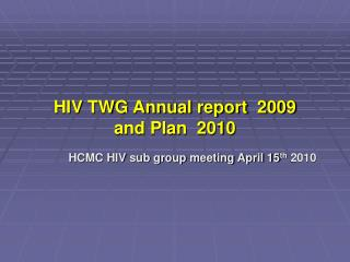 HIV TWG Annual report  2009  and Plan  2010