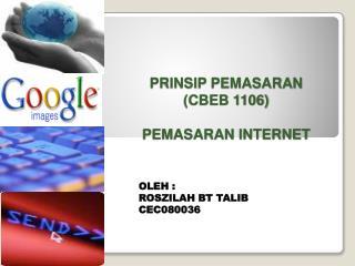 PRINSIP PEMASARAN (CBEB 1106) PEMASARAN INTERNET