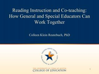 Reading Instruction and Co-teaching:  How General and Special Educators Can Work Together  Colleen Klein Reutebuch, PhD
