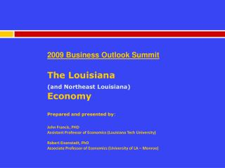 2009 Business Outlook Summit The Louisiana  (and Northeast Louisiana) Economy