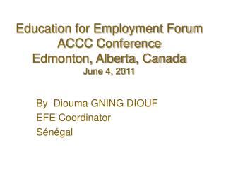 Education for Employment Forum ACCC Conference Edmonton, Alberta, Canada June 4, 2011