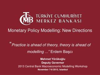 Mehmet Yörükoğlu Deputy Governor 2013 Central Bank Macroeconomic Modelling Workshop