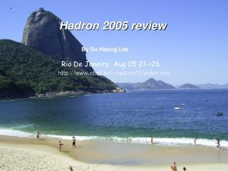 Hadron 2005 review