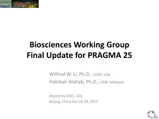 Biosciences Working Group  Final Update for PRAGMA 25