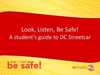 Look, Listen, Be Safe! A  student's  guide to DC Streetcar