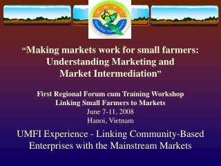 UMFI Experience - Linking Community-Based Enterprises with the Mainstream Markets