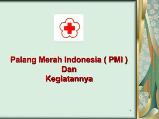 Palang Merah Indonesia ( PMI ) Dan  Kegiatannya