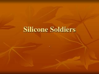 Silicone Soldiers