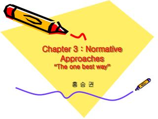 """Chapter 3 : Normative Approaches """" The one best way """""""