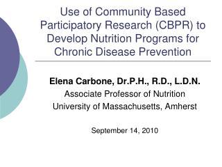 Elena Carbone,  Dr.P.H ., R.D., L.D.N. Associate Professor of Nutrition