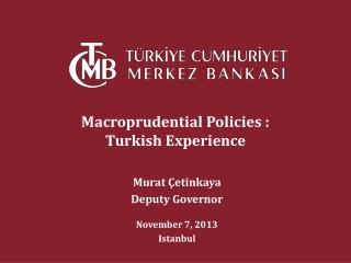 Macroprudential Policies :  Turkish Experience