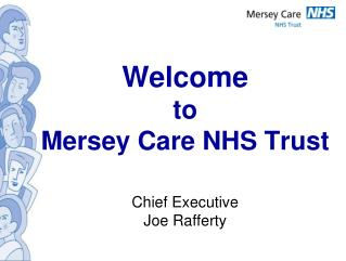 Welcome  to  Mersey Care NHS Trust Chief Executive Joe Rafferty