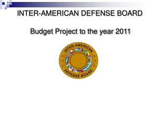 INTER-AMERICAN DEFENSE BOARD Budget Project to the year 2011