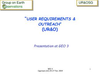 � USER REQUIREMENTS & OUTREACH � (UR&O)