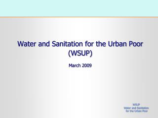 Water and Sanitation for the Urban Poor  (WSUP) March 2009
