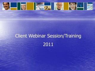 Client Webinar Session/Training 2011
