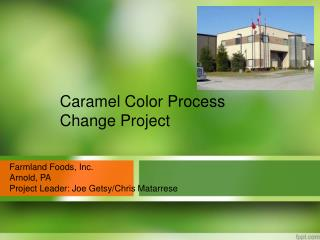 Farmland Foods, Inc. Arnold, PA Project Leader: Joe Getsy/Chris Matarrese