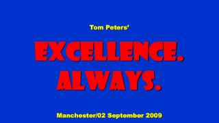 Tom Peters� Excellence. Always. Manchester/02 September 2009
