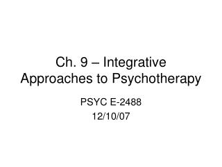 Ch. 9 – Integrative Approaches to Psychotherapy