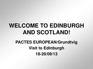WELCOME TO EDINBURGH AND SCOTLAND!