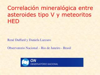 Correlación mineralógica entre asteroides tipo V y meteoritos HED René Duffard y Daniela Lazzaro