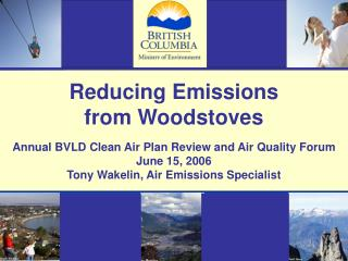 Reducing Emissions  from Woodstoves Annual BVLD Clean Air Plan Review and Air Quality Forum