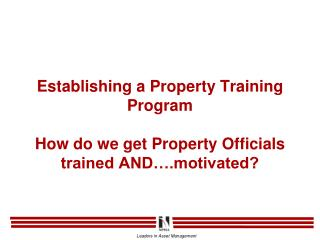 Establishing a Property Training Program How do we get Property Officials trained AND….motivated?