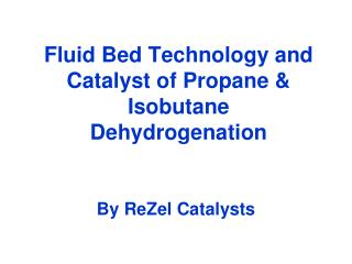 Fluid Bed Technology and Catalyst of Propane &  Isobutane Dehydrogenation