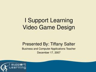 I Support Learning Video Game Design