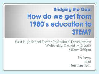 Bridging the Gap: How do we get from 1980�s education to STEM?