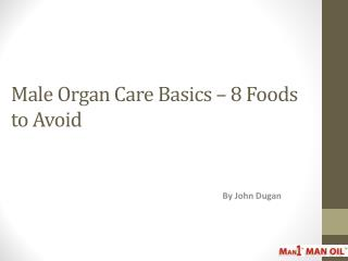 Male Organ Care Basics – 8 Foods to Avoid