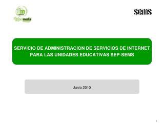 SERVICIO DE ADMINISTRACION DE SERVICIOS DE INTERNET PARA LAS UNIDADES EDUCATIVAS SEP-SEMS