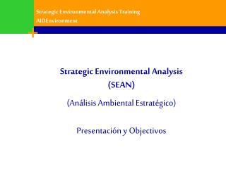 Strategic Environmental Analysis (SEAN) (Análisis Ambiental Estratégico) Presentación y Objectivos