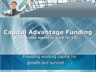 Providing working capital for growth and survival . . .