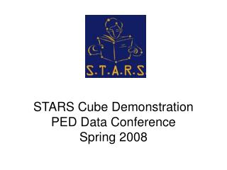 STARS Cube Demonstration PED Data Conference Spring 2008