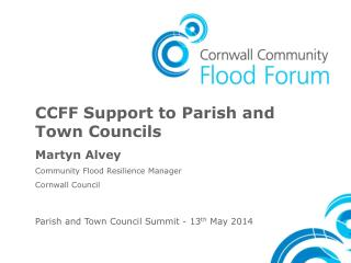 CCFF Support to Parish and Town Councils Martyn Alvey Community Flood Resilience Manager