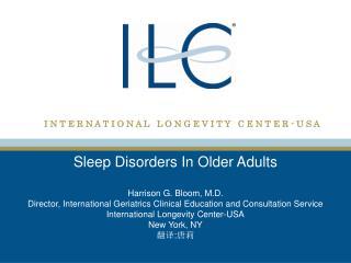 Sleep Disorders In Older Adults Harrison G. Bloom, M.D.