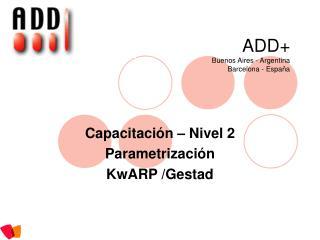 ADD+   Buenos Aires - Argentina Barcelona - España