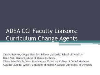 ADEA CCI Faculty Liaisons:  Curriculum Change Agents