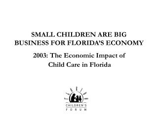 SMALL CHILDREN ARE BIG BUSINESS FOR FLORIDA'S ECONOMY