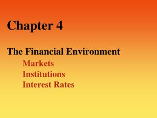 Chapter 4  The Financial Environment  Markets  Institutions  Interest Rates