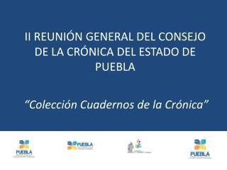 II REUNIÓN GENERAL DEL CONSEJO DE LA CRÓNICA DEL ESTADO DE PUEBLA