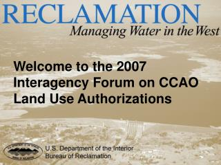 Welcome to the 2007 Interagency Forum on CCAO Land Use Authorizations