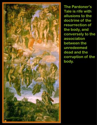 The Pardoners Tale is rife with allusions to the doctrine of the resurrection of the body, and conversely to the associa