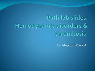 Path lab slides. Hemodynamic disorders & thrombosis.