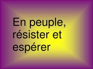 En peuple, r�sister et esp�rer
