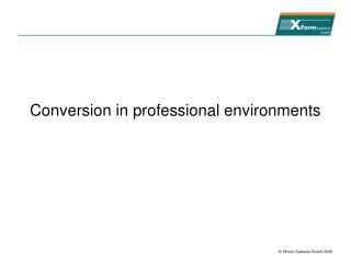 Conversion in professional environments