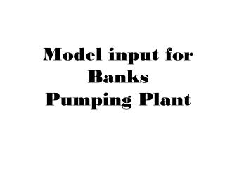 Model input for Banks Pumping Plant