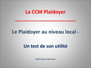 La CCM  Plaidoyer ______________________ Le  Plaidoyer  au  niveau local  -