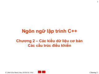 Ngôn ngữ lập trình C++ Chương 2 – Các kiểu dữ liệu cơ bản Các cấu trúc điều khiển